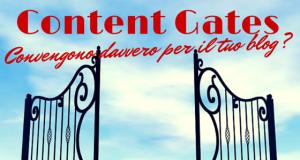 Content Gates: convengono davvero per il tuo blog?