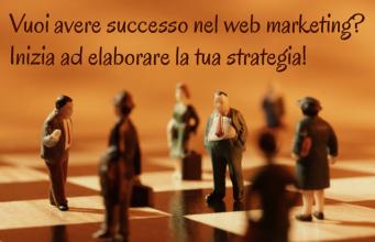 Perché per avere successo su internet occorre una strategia di web marketing