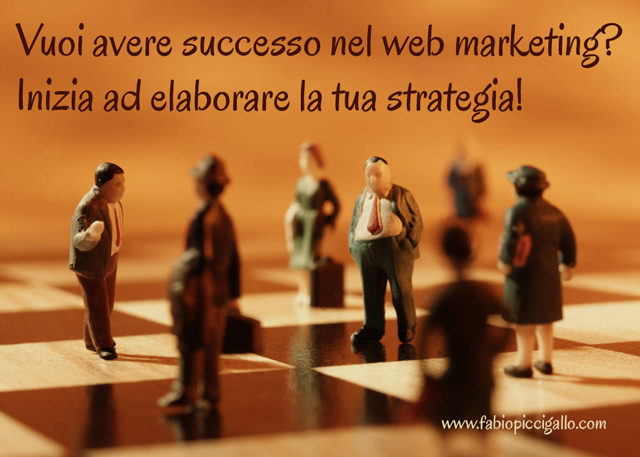 Perché per avere successo su internet occorre una strategia di web marketing