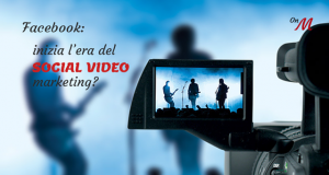 Facebook: inizia l'era del social video marketing?