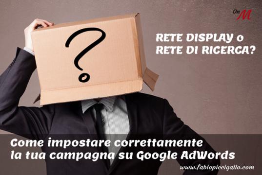 Google Adwords: come scegliere tra rete display o rete di ricerca