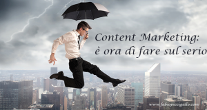 Content Marketing: è ora di fare sul serio